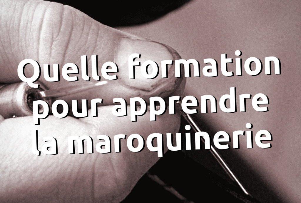 comment apprendre la maroquinerie, ecole stage formation ou apprendre