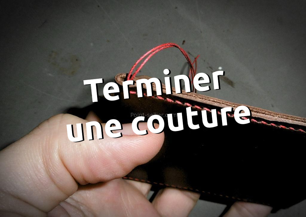 Finir une couture au point sellier, la technique du noeud caché