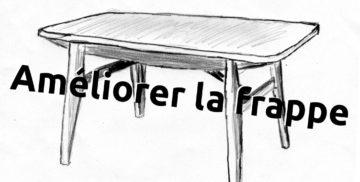 Placer sa zone de frappe sur un pied de table plutôt qu'au milieu pour utiliser moins de force