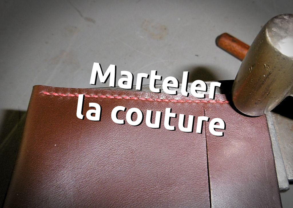Marteler une couture pour obtenir un belle finition d'un point sellier