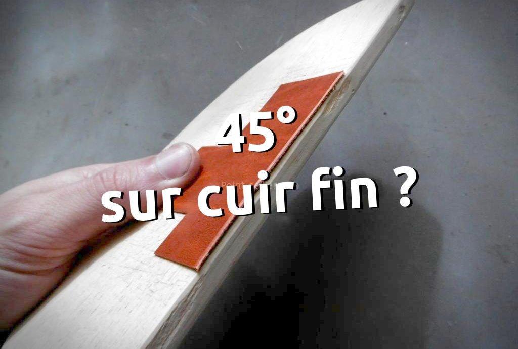 passer l'abat-carre à un angle de 45° sur un cuir fin, astuce
