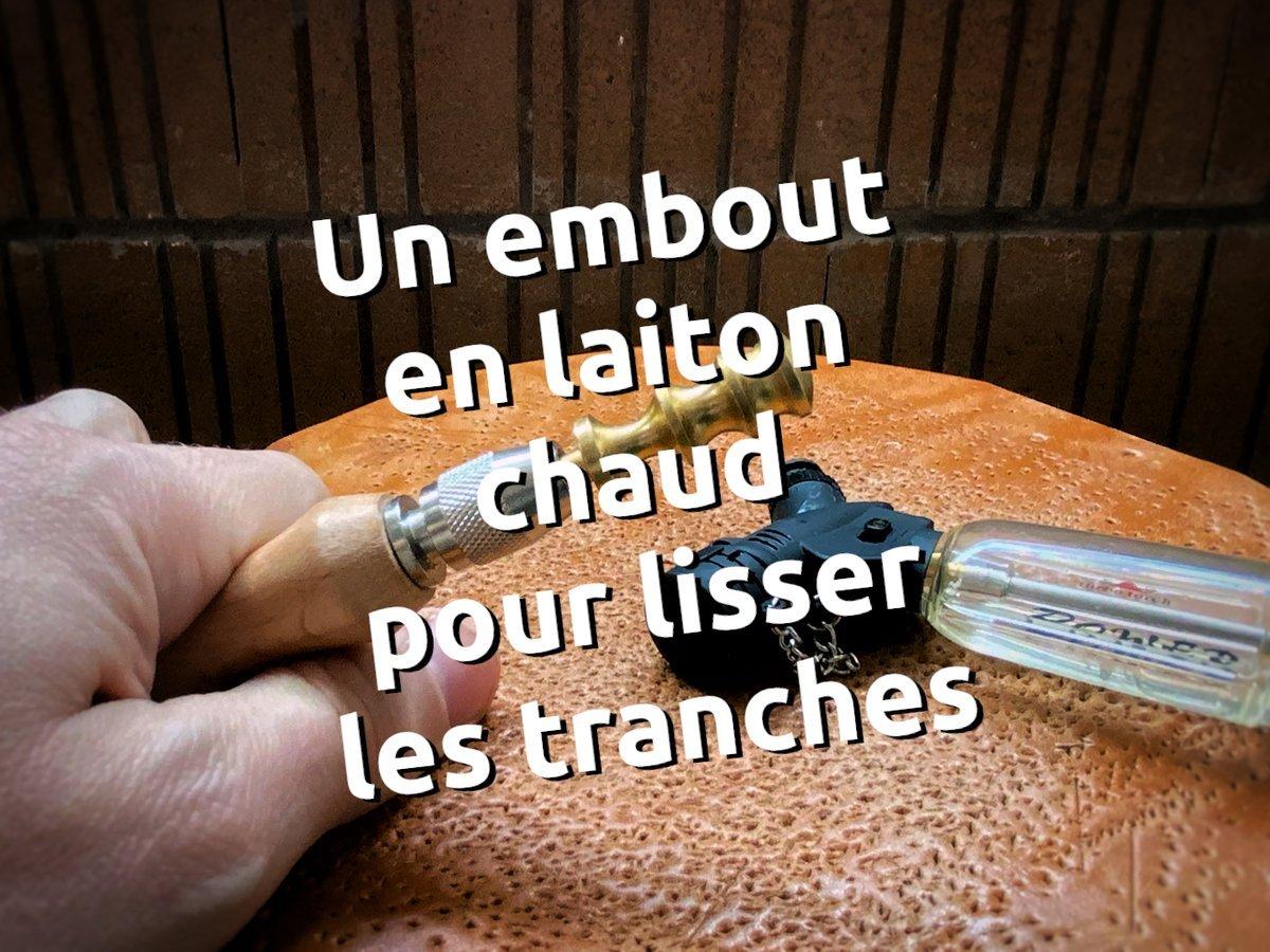 Un embout en laiton chauffé pour lisser les tranches du cuir - astuce maroquinerie - tithouan pour point-sellier.com